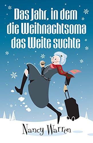 Das Jahr, in dem die Weihnachtsoma das Weite suchte (German Edition) (The Christmas Grandma Ran Away from Home)